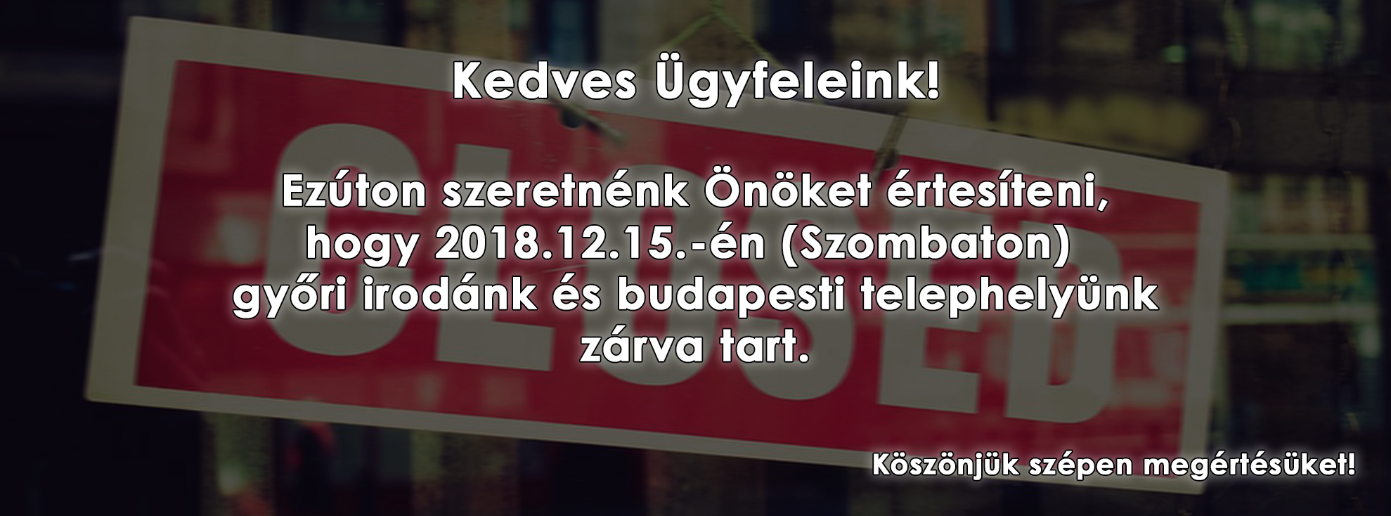 2018.12.15. Zárva tartás!