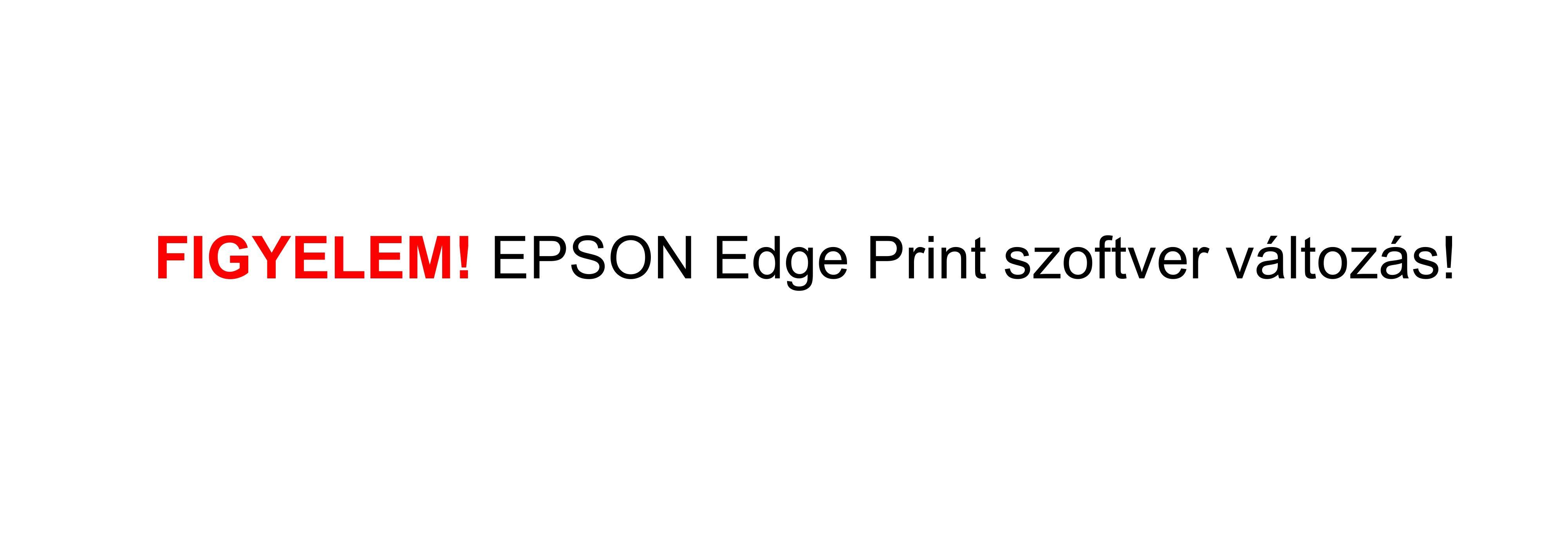 Figyelem! EPSON Edge Print szoftver frissítés - eltérő színek!